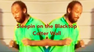 Sleeping on the Blacktop-Colter Wall