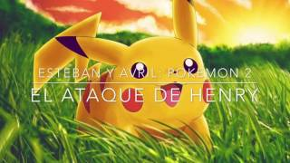 Avril Y Esteban: Pokemon 2 - El Ataque de Henry