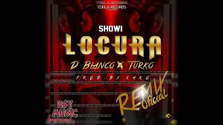 LOCURA REMIX - Showi Feat D Blanco y Turko | El Legado Musical