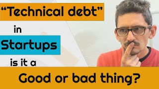 """""""Technical debt"""" in startups: Good or Bad thing?"""