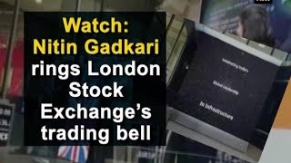 Watch: Nitin Gadkari rings London Stock Exchange's trading bell - London News