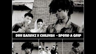 Drii Bandxz x Childish  - Spend A Grip (Official Video)
