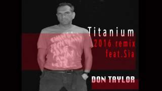 Titanium - David Guetta -Don Taylor Remix 2016 feat. Sia