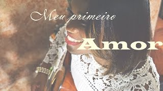Meu primeiro amor - Priscila Alcântara (COVER)