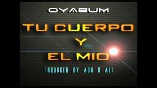 Oyabum - Tu Cuerpo Y El Mio (Produced By ADH & Ali)