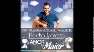 Pedro Moreira – Amor Maior