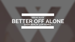 Alice Deejay - Better Off Alone (Dash Berlin 4AM Remix)