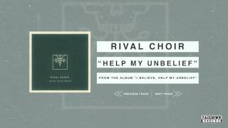 Rival Choir - I Believe, Help My Unbelief - Help My Unbelief