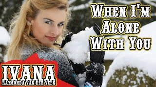 Ivana - When I'm Alone With You (Original Song & Official Music Video)