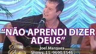 """""""NÃO APRENDI DIZER ADEUS"""" por JOEL MARQUES (AO VIVO)"""