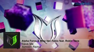 Alpha Force & Mike Van Fabio feat. Robin Vane - Save Me (Aimoon Remix)