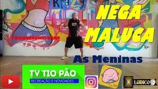 NEGA MALUCA (AXE) AS MENINAS - COREOGRAFIA TIO PÃO