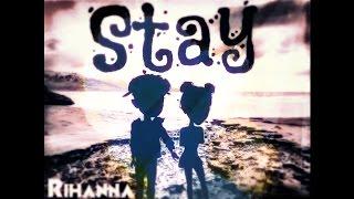 Stay - Rihanna MSP Version