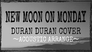 NEW MOON ON MONDAY (DURAN DURAN COVER)