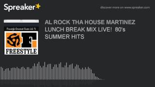 LUNCH BREAK MIX LIVE!  80's SUMMER HITS (part 5 of 5)