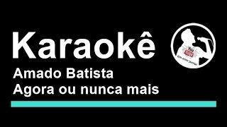 Amado Batista Agora ou nunca mais Karaoke
