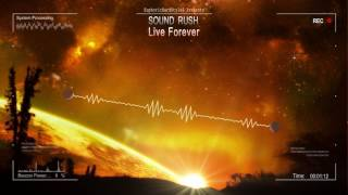 Sound Rush - Live Forever [HQ Edit]