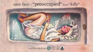 "Save Face - ""Preoccupied"""
