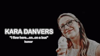"Kara Danvers | ""I flew here...on..on a bus""(Humor)"