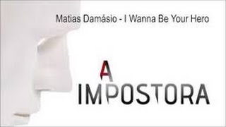 Matias Damásio -  I wanna be your hero  (letra)  Musica Novela - A Impostora