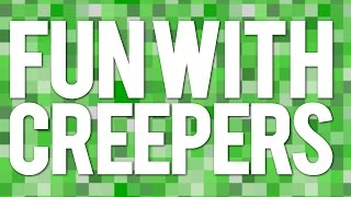 9 Fun Things To Do With Creepers!