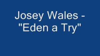 """Josey Wales - """"Eden a Try"""""""