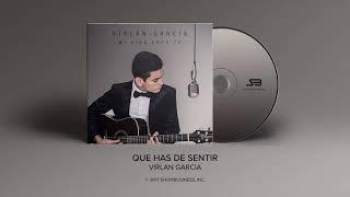 Que Has De Sentir - Virlan Garcia