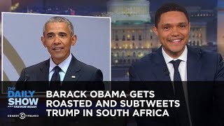 Barack Obama Gets Roasted and Subtweets Trump in South Africa | The Daily Show