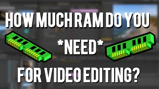 How Much RAM Do You Really NEED For Video Editing?