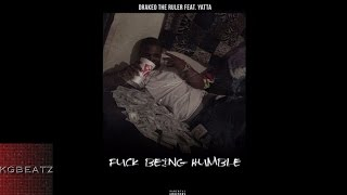 DrakeO The Ruler ft. Yatta - Fuck Being Humble [Prod. By LewisYouNasty, Young Page] [New 2016]