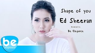 Ed Sheeran - Shape of You | Covered by Be Elegance