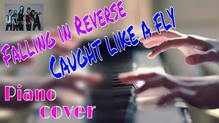 Falling in Reverse - Caught like a fly ( Piano Instrumental cover )