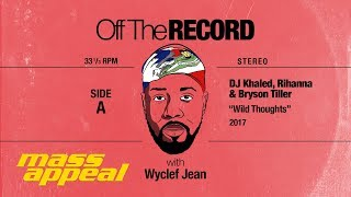 """Off The Record: Wyclef Jean on """"Maria, Maria"""" and """"Wild Thoughts"""""""