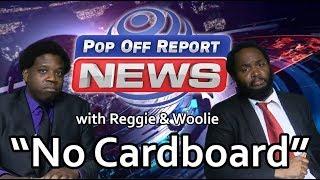 "Pop Off Report News - ""No Cardboard"""