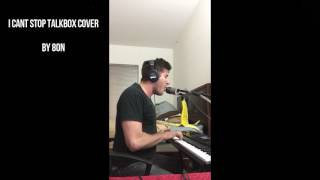 I Cant Stop Talkbox Cover by 8ON-Eitan Levine