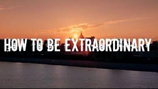 How to be Extraordinary (ft Rafael Eliassen) | Motivational Video
