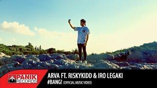 Arva – #Bang! feat. Risky Kidd & Iro Legaki