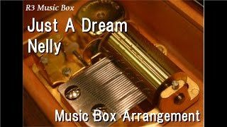 Just A Dream/Nelly [Music Box]