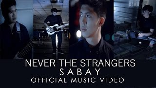 Never The Strangers - Sabay (Official Music Video)