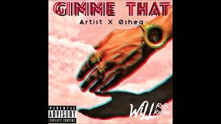 Artist Feat. Oshea - Gimme That (Prod. By FlipTunesMusic)