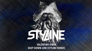 Valentino Khan - Deep Down Low (Styline Remix) [Official Audio]