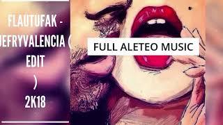 FlauTufak - JefryValencia ( Edit ) 2k18 (Guaracha, Aleteo, Zapateo, Tribal) 2018