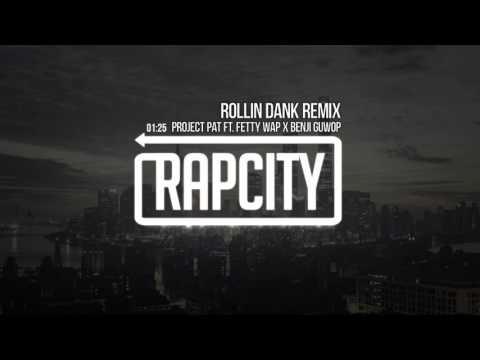Project Pat ft. Fetty Wap x Benji Guwop - Rollin Dank (Remix)