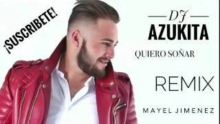 "MAYEL JIMENEZ ""QUIERO SOÑAR"" REMIX DJ AZUKITA"