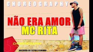 Mc Rita - Não Era Amor | Coreografia - (ChoreographyTv) Dance Vídeo