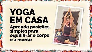 Yoga em casa - aprenda posições simples para relaxar o corpo e a mente