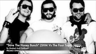 Save The Honey Bunch (SHM Vs The Four Tops)