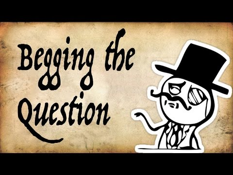 Are you Begging the Question? - Gentleman Thinker