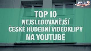 TOP 10 Songs - NEJSLEDOVANĚJŠÍ ČESKÉ HUDEBNÍ VIDEOKLIPY