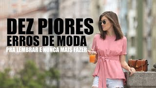 10 PIORES ERROS DE MODA